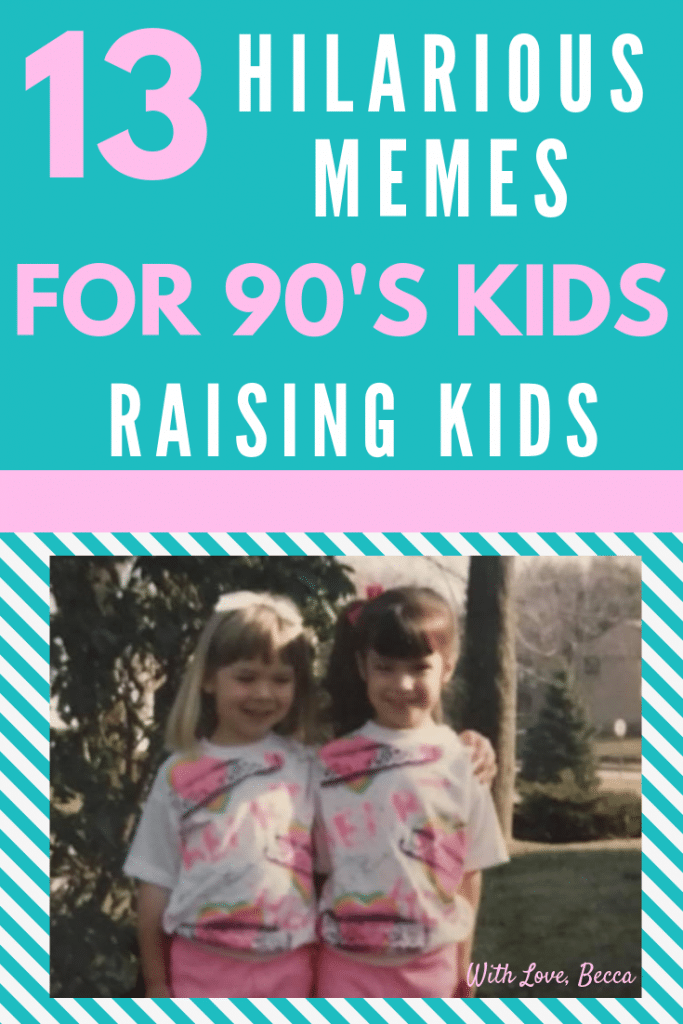 13 hilarious memes for 90's kids raising kids. Two girls in 90's outfits.