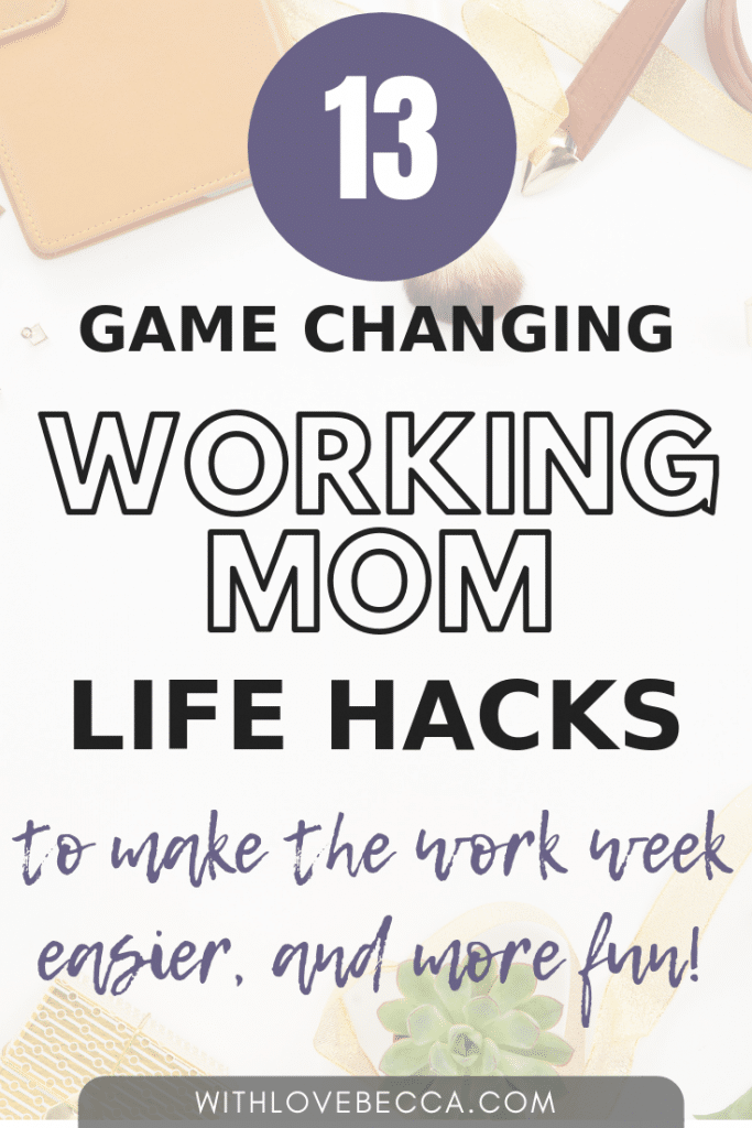 13 game changing work mom life hacks to make the work week easier, and more fun!
