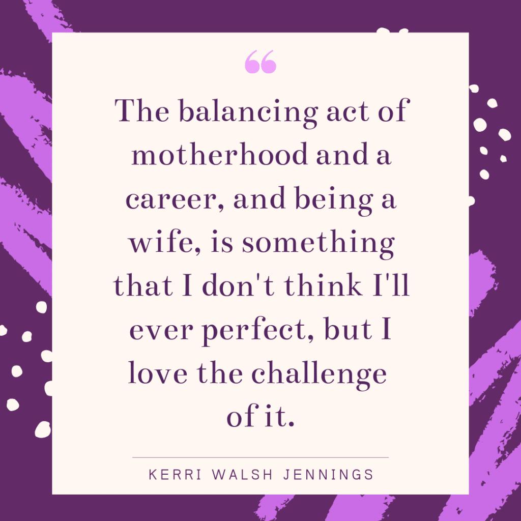 Inspirational working mom quote - Kerri Walsh Jennings