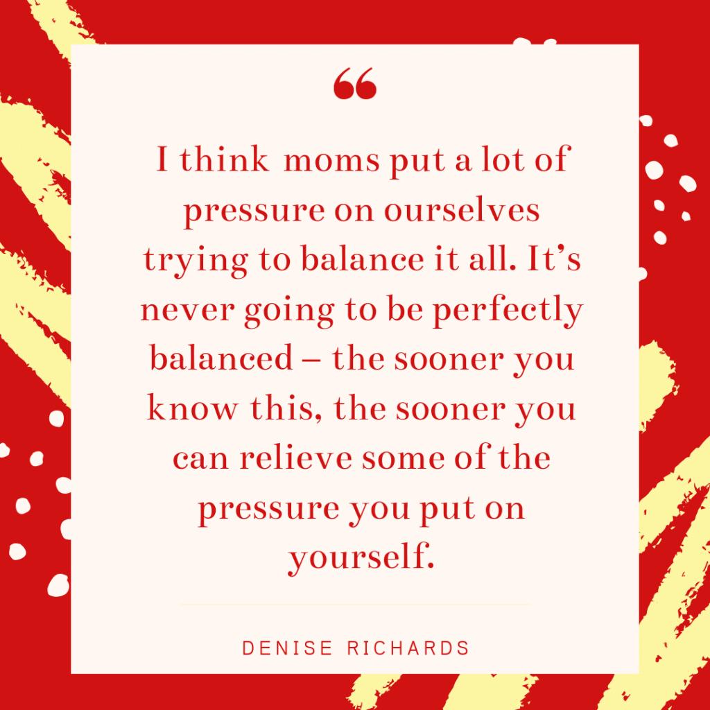 Inspirational mom quote - Denise Richards
