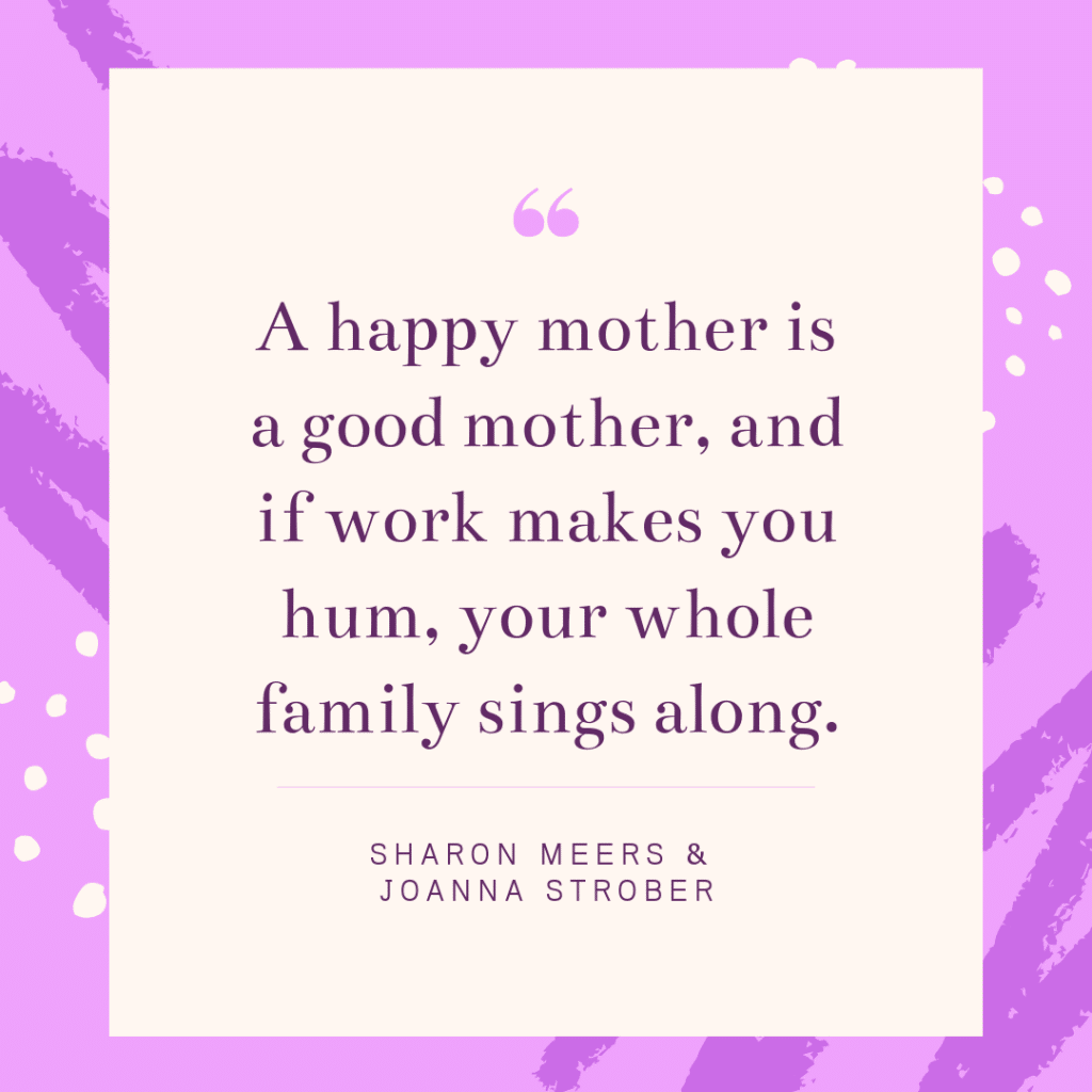 Inspirational working mom quote - Sharon Meers and Joanna Strober