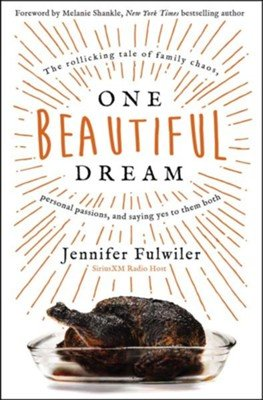 One Beautiful Dream: The Rollicking tale of family, chaos, personal passions, and saying yes to them both. Jennifer Fulwiler