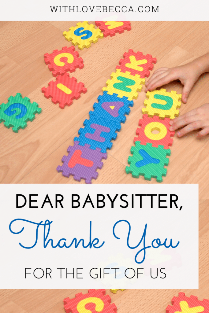 Dear Babysitter, Thank you for the gift of us