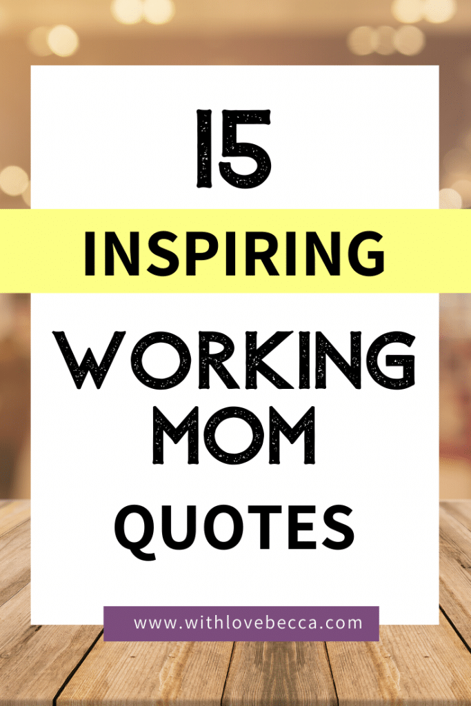 15 Inspiring Working Mom Quotes