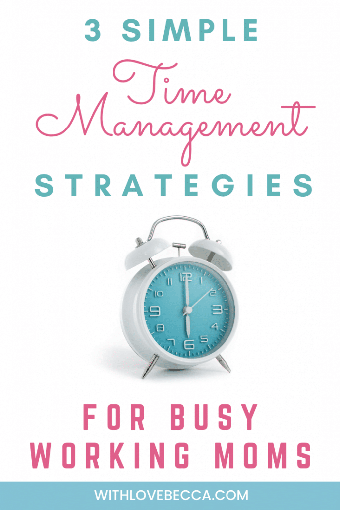 Simple Time Management for Working Moms: 3 Tips You Can Start Using Now