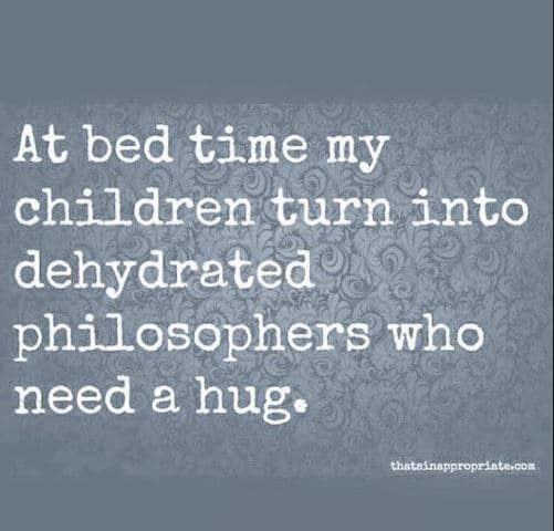 At bedtime my children turn into dehydrated philosophers who need a hug.