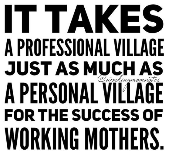 It takes a professional village just as much as a personal village for the success of working mothers. @workingmomnotes