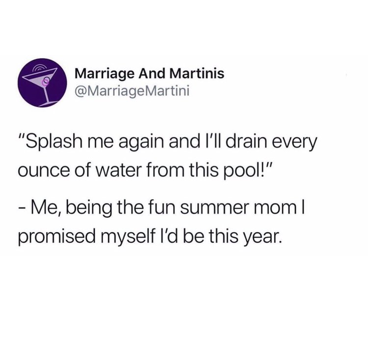 """""""Splash me again and I'll drain every ounce of water from this pool!"""" -Me, being the fun summer mom I promised myself I'd be this year"""