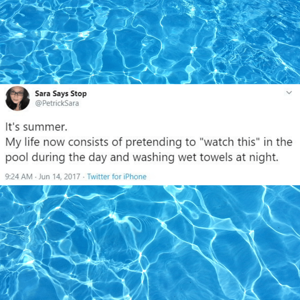 """It's summer. My life now consists of pretending to """"watch this"""" in the pool during the day and washing wet towels at night."""