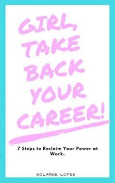 Girl, Take Back Your Career - Solange Lopes