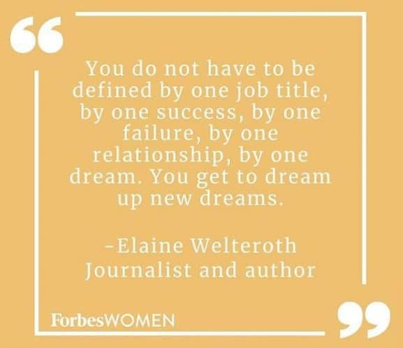 """""""You do not have to be defined by one job title, by one success, by one failure, by one relationship, by one dream. You get to dream up new dreams."""" - Elaine Welteroth, Journalist and author. ForbesWOMEN."""