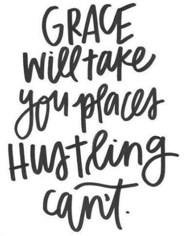 Grace with take you places hustling can't.