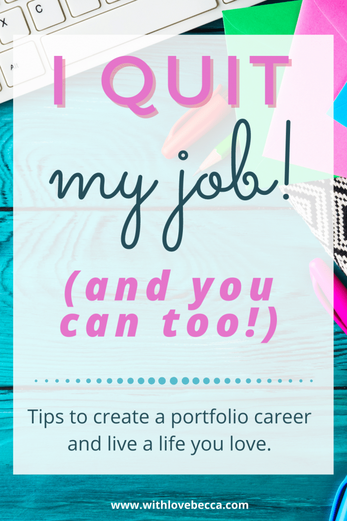 I quit my job and you can too. Tips to create a portfolio career and live a life you love.