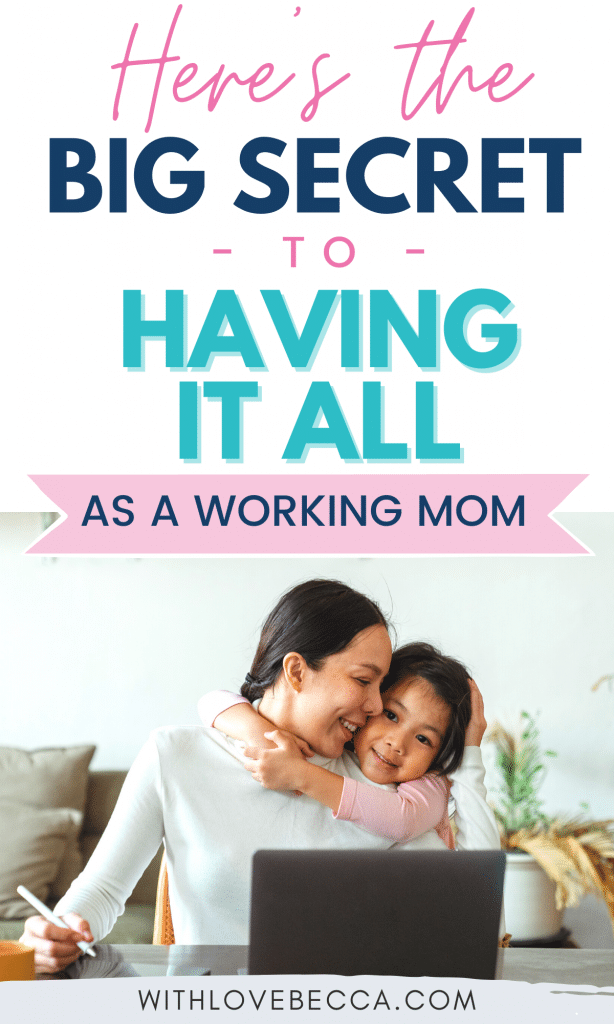 Here's the big secret to having it all as a working mom