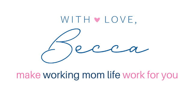 With Love, Becca - make working mom life work for you