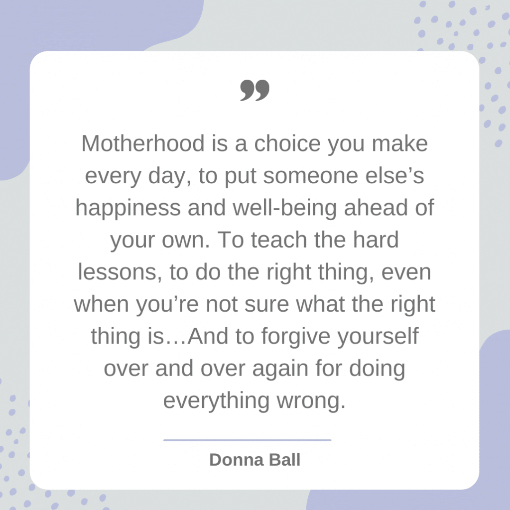Motherhood is a choice you make. Donna Bell Strong Mother Quote
