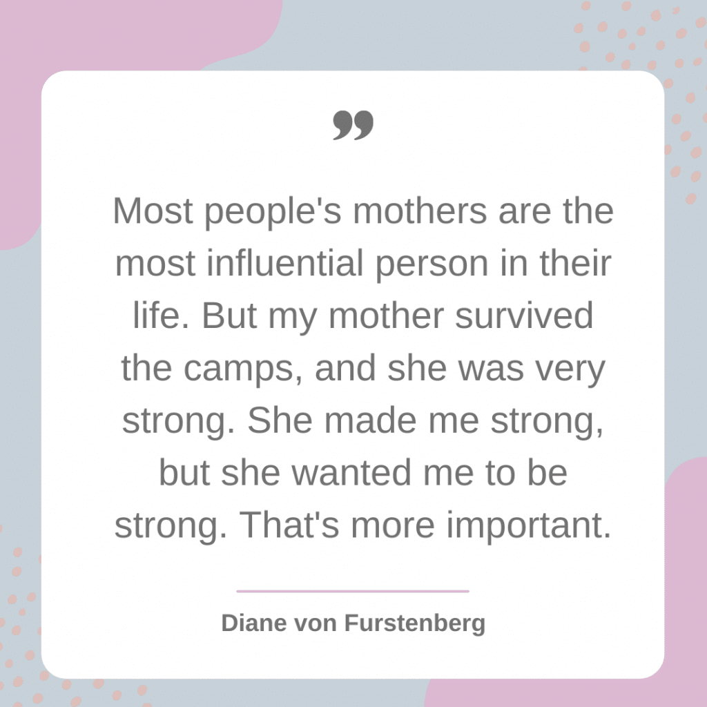 My mother wanted me to be strong - Diane von Furstenberg
